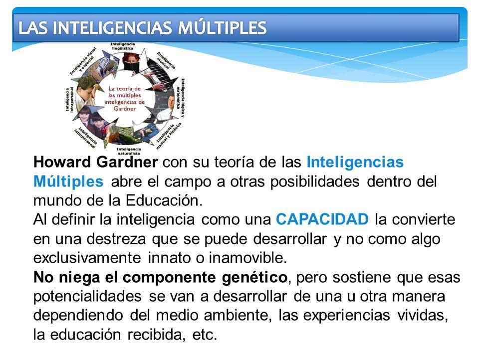 Howard Gardner con su teoría de las Inteligencias Múltiples abre el campo a otras posibilidades dentro del mundo de la Educación. Al definir la inteli