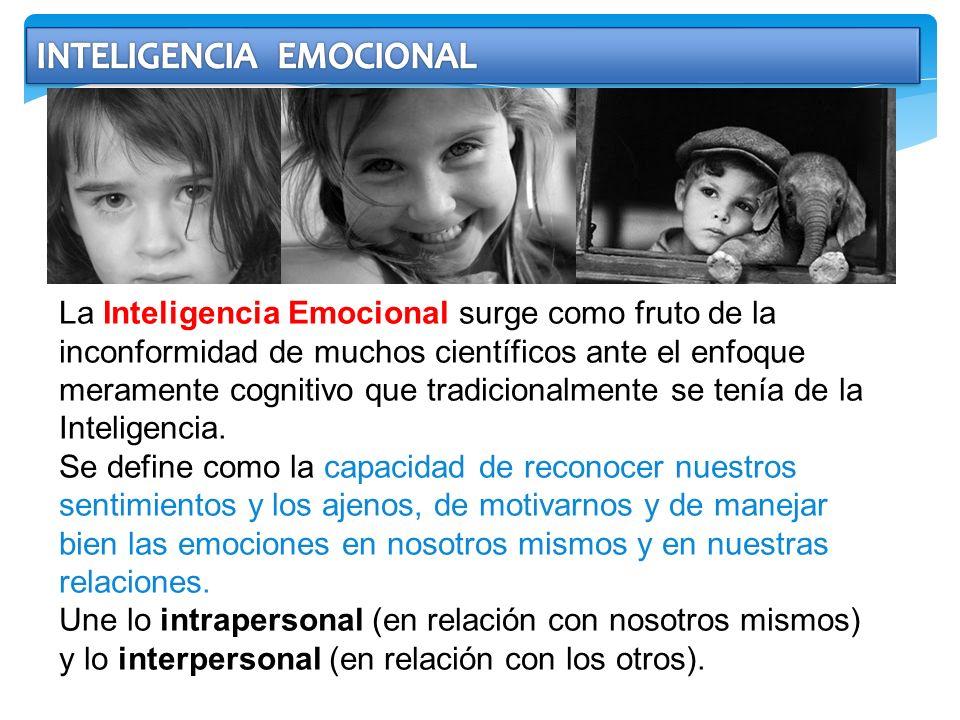 La Inteligencia Emocional surge como fruto de la inconformidad de muchos científicos ante el enfoque meramente cognitivo que tradicionalmente se tenía