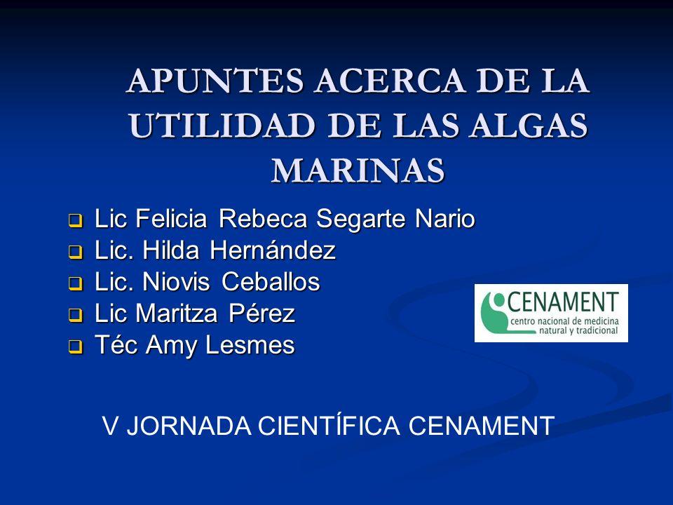 APUNTES ACERCA DE LA UTILIDAD DE LAS ALGAS MARINAS Lic Felicia Rebeca Segarte Nario Lic Felicia Rebeca Segarte Nario Lic.