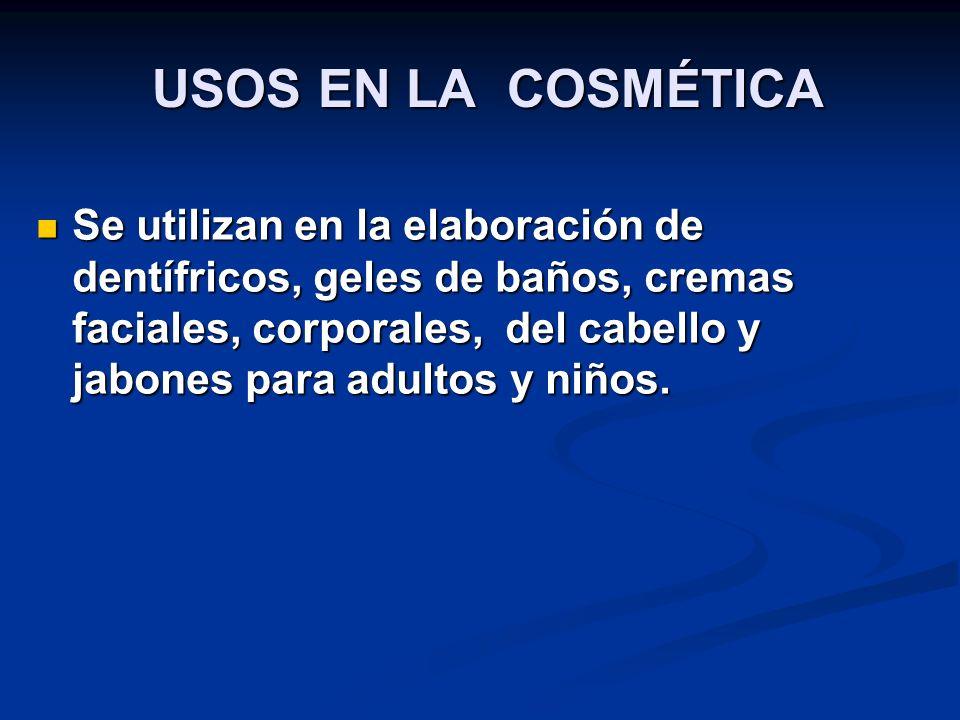 USOS EN LA COSMÉTICA USOS EN LA COSMÉTICA Se utilizan en la elaboración de dentífricos, geles de baños, cremas faciales, corporales, del cabello y jabones para adultos y niños.