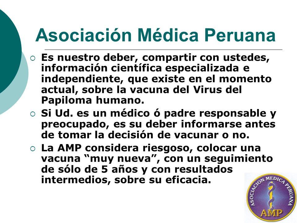 Asociación Médica Peruana Es nuestro deber, compartir con ustedes, información científica especializada e independiente, que existe en el momento actual, sobre la vacuna del Virus del Papiloma humano.