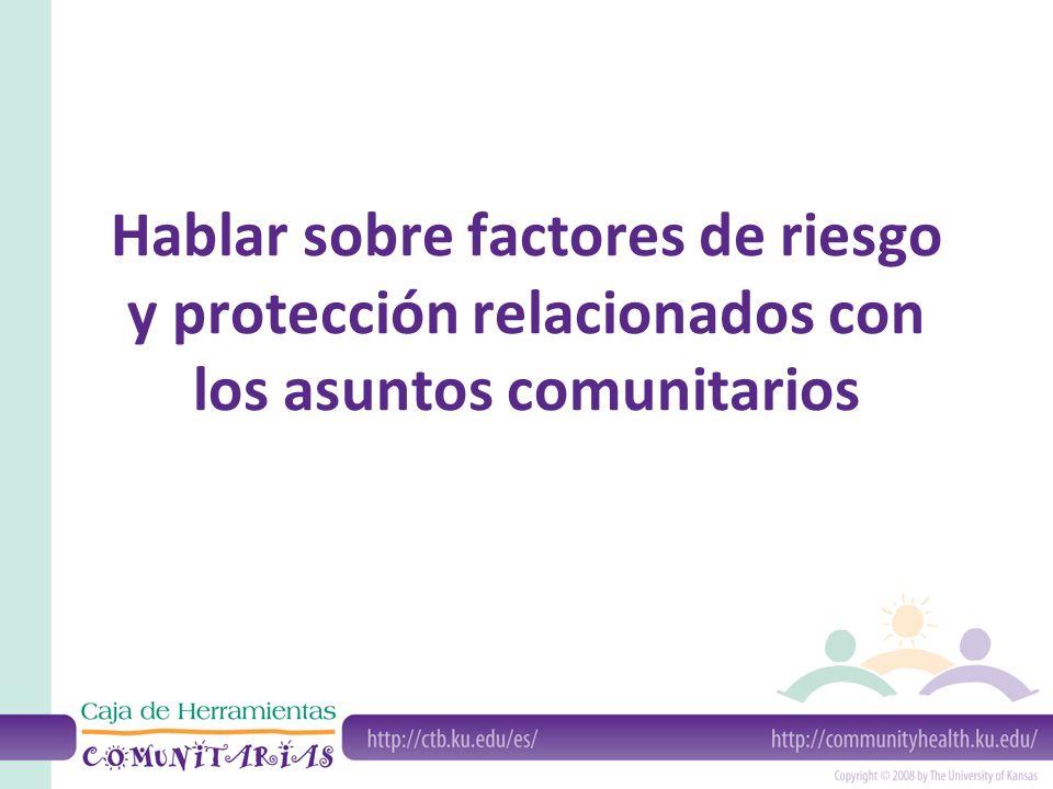 Hablar sobre factores de riesgo y protección relacionados con los asuntos comunitarios