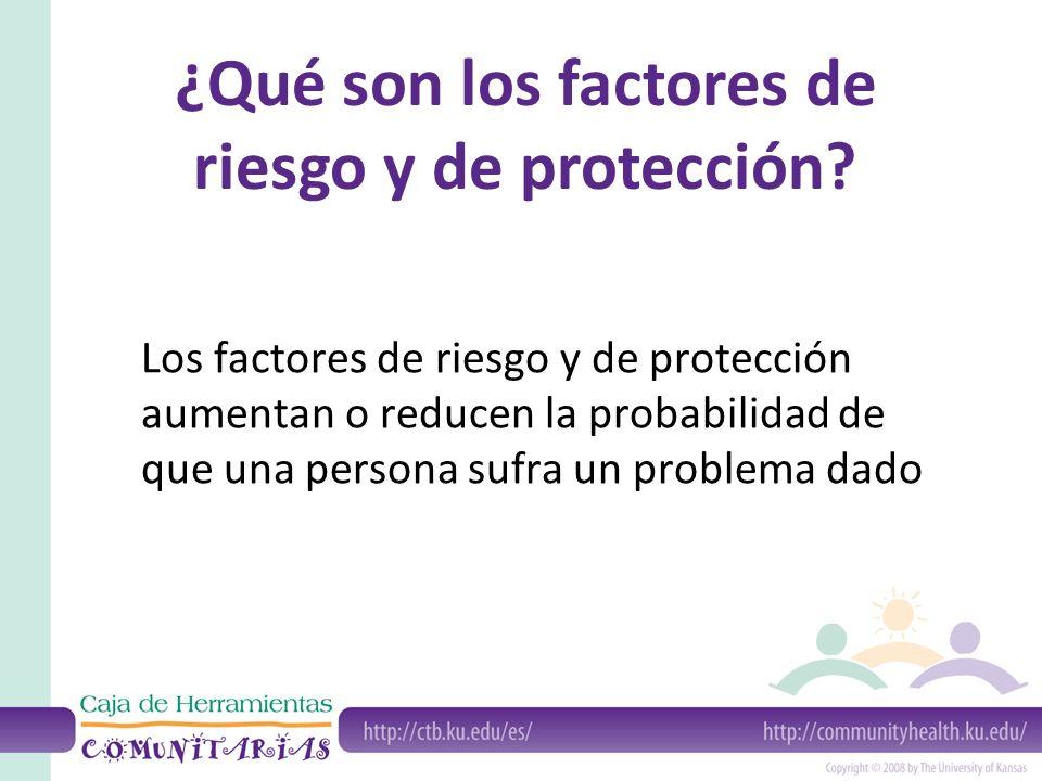 Los factores de riesgo y de protección aumentan o reducen la probabilidad de que una persona sufra un problema dado ¿Qué son los factores de riesgo y