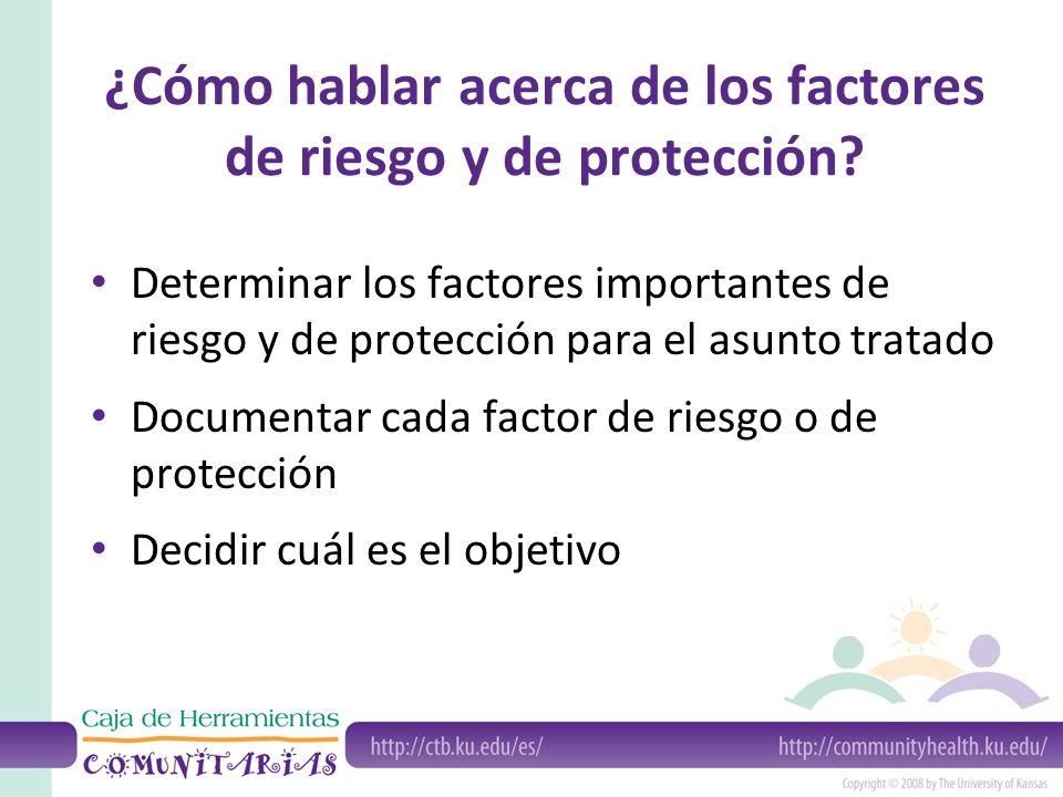 ¿Cómo hablar acerca de los factores de riesgo y de protección? Determinar los factores importantes de riesgo y de protección para el asunto tratado Do