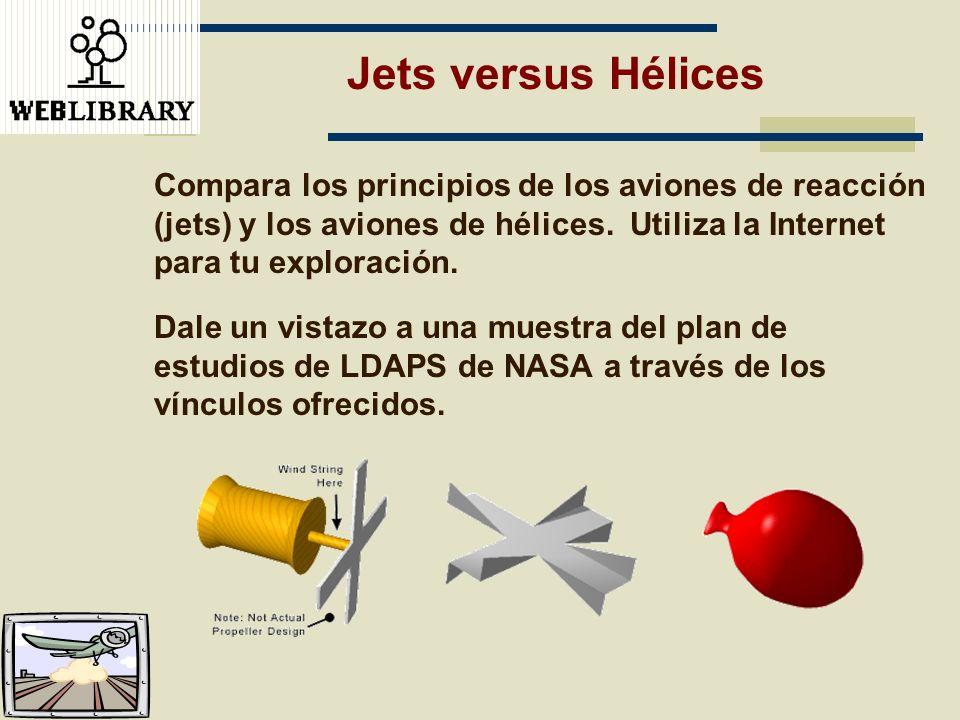 Jets versus Hélices Compara los principios de los aviones de reacción (jets) y los aviones de hélices. Utiliza la Internet para tu exploración. Dale u