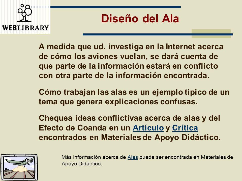 Diseño del Ala A medida que ud. investiga en la Internet acerca de cómo los aviones vuelan, se dará cuenta de que parte de la información estará en co