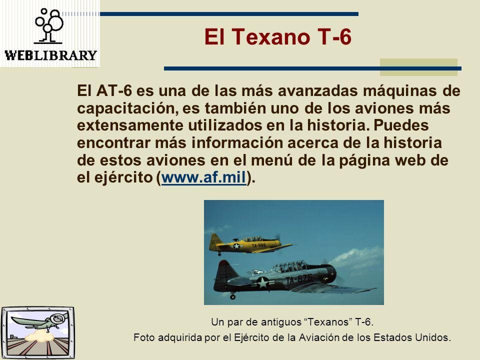 El Texano T-6 El AT-6 es una de las más avanzadas máquinas de capacitación, es también uno de los aviones más extensamente utilizados en la historia.