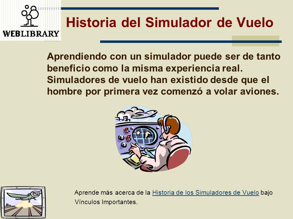 Historia del Simulador de Vuelo Aprendiendo con un simulador puede ser de tanto beneficio como la misma experiencia real. Simuladores de vuelo han exi