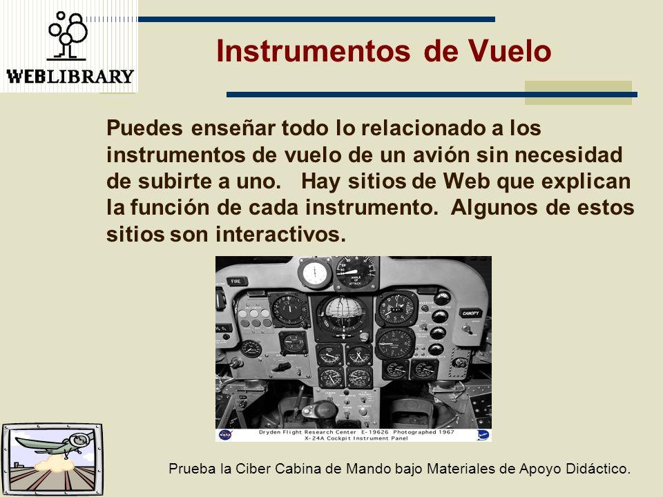 Instrumentos de Vuelo Puedes enseñar todo lo relacionado a los instrumentos de vuelo de un avión sin necesidad de subirte a uno. Hay sitios de Web que