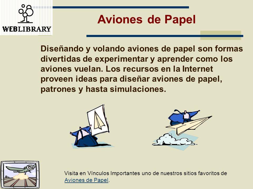 Aviones de Papel Diseñando y volando aviones de papel son formas divertidas de experimentar y aprender como los aviones vuelan. Los recursos en la Int