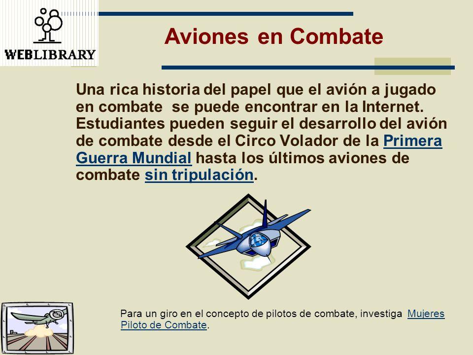 Aviones en Combate Una rica historia del papel que el avión a jugado en combate se puede encontrar en la Internet. Estudiantes pueden seguir el desarr
