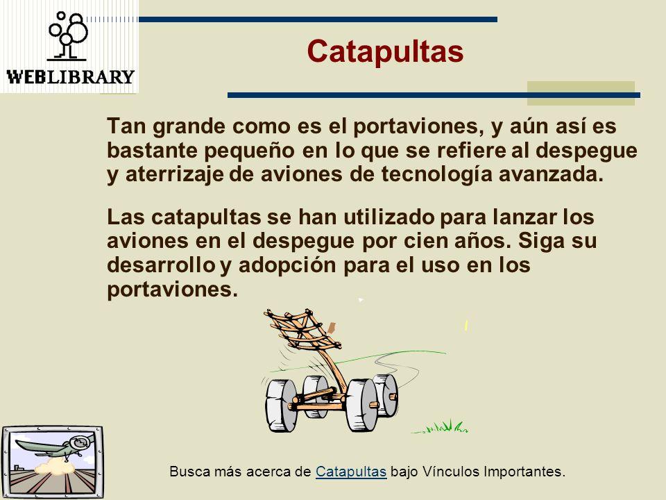 Catapultas Tan grande como es el portaviones, y aún así es bastante pequeño en lo que se refiere al despegue y aterrizaje de aviones de tecnología ava