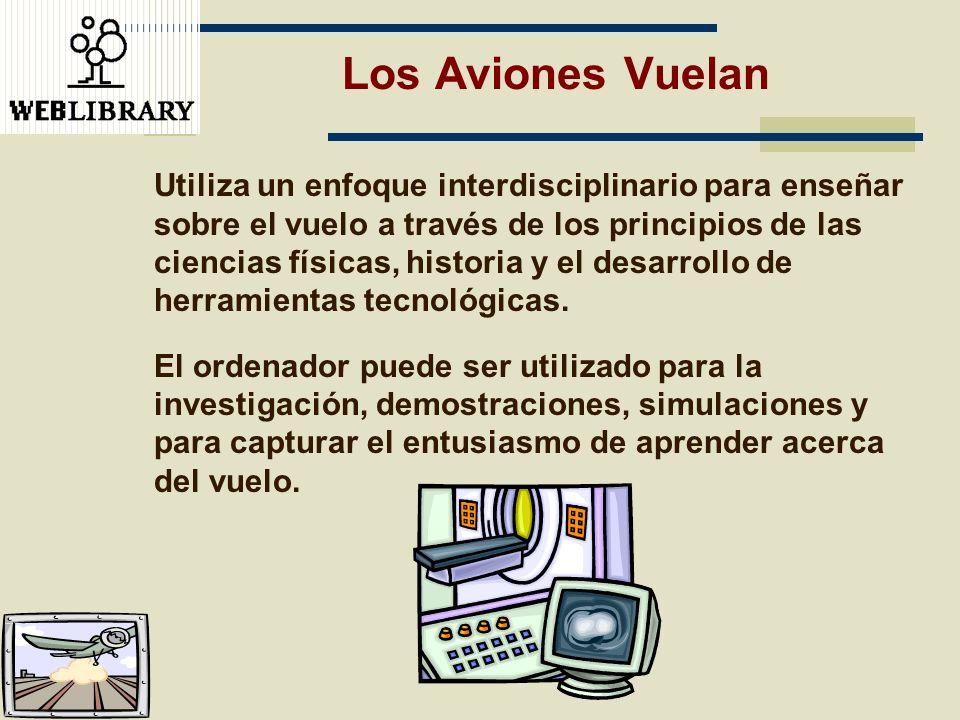 Los Aviones Vuelan Utiliza un enfoque interdisciplinario para enseñar sobre el vuelo a través de los principios de las ciencias físicas, historia y el
