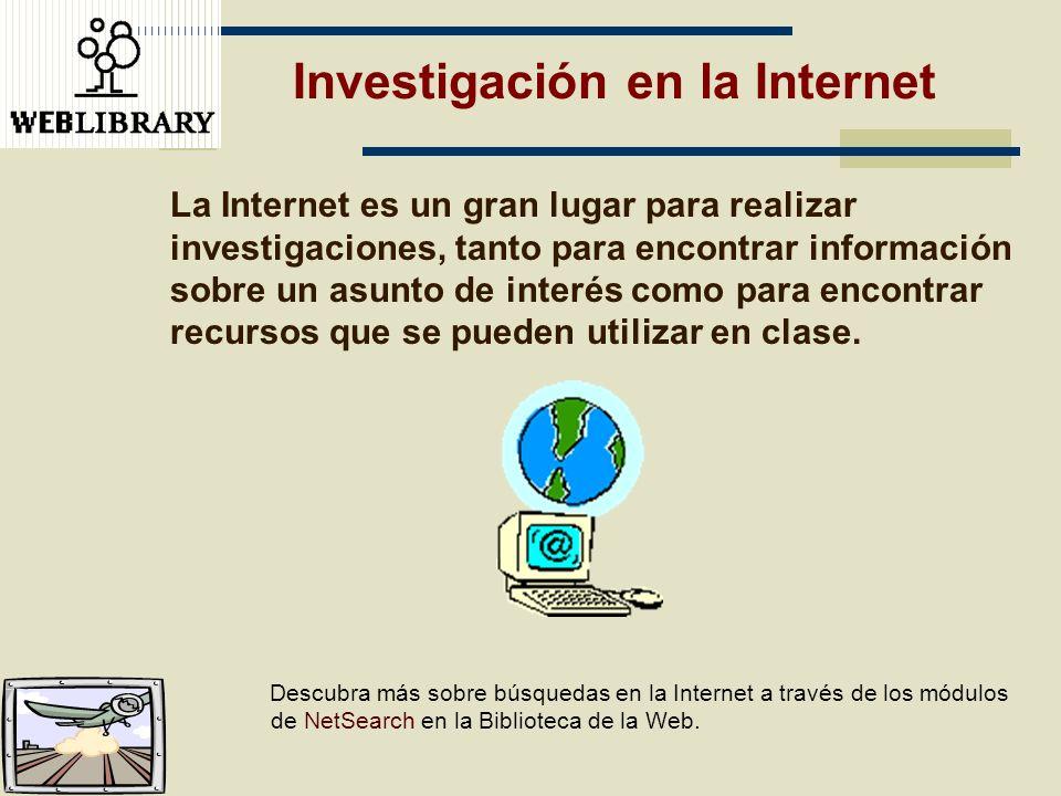 Investigación en la Internet La Internet es un gran lugar para realizar investigaciones, tanto para encontrar información sobre un asunto de interés c