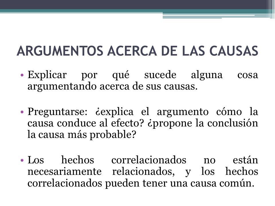 ARGUMENTOS ACERCA DE LAS CAUSAS Explicar por qué sucede alguna cosa argumentando acerca de sus causas.
