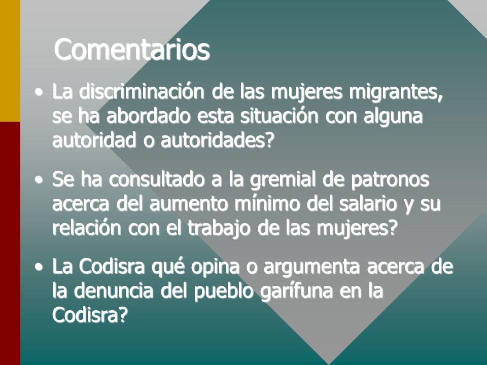 Comentarios La discriminación de las mujeres migrantes, se ha abordado esta situación con alguna autoridad o autoridades?La discriminación de las muje