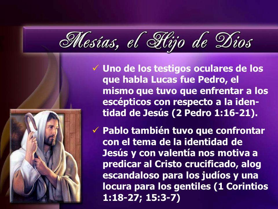 Uno de los testigos oculares de los que habla Lucas fue Pedro, el mismo que tuvo que enfrentar a los escépticos con respecto a la iden- tidad de Jesús