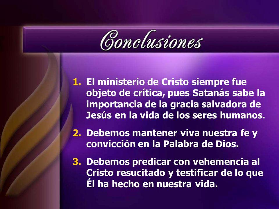 1.El ministerio de Cristo siempre fue objeto de crítica, pues Satanás sabe la importancia de la gracia salvadora de Jesús en la vida de los seres huma