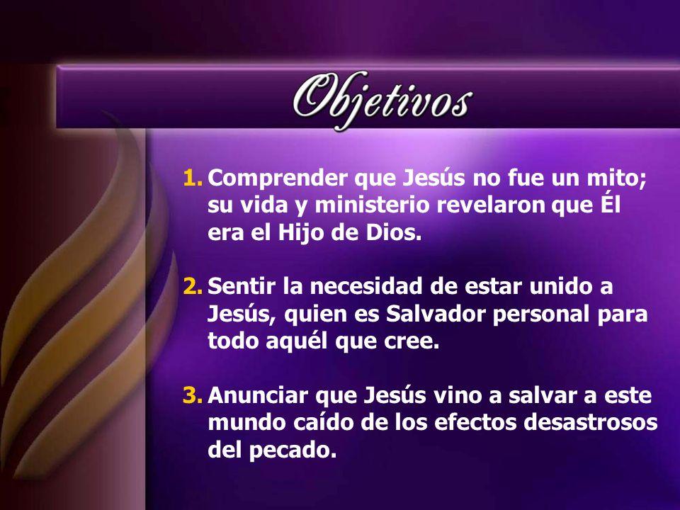 1.Comprender que Jesús no fue un mito; su vida y ministerio revelaron que Él era el Hijo de Dios. 2.Sentir la necesidad de estar unido a Jesús, quien