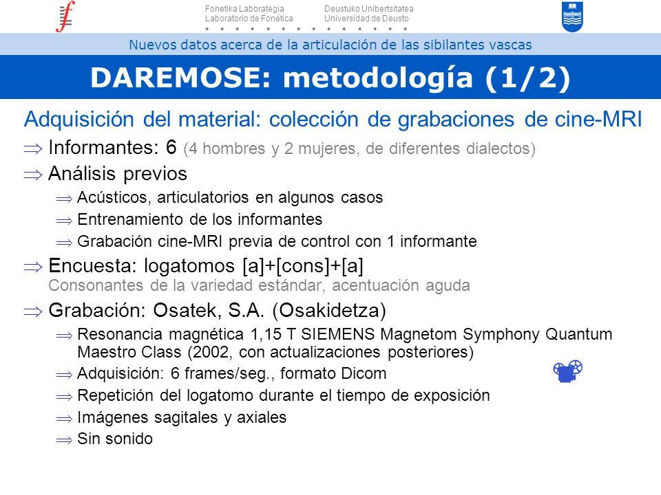 DAREMOSE: metodología (1/2) Adquisición del material: colección de grabaciones de cine-MRI Informantes: 6 (4 hombres y 2 mujeres, de diferentes dialec