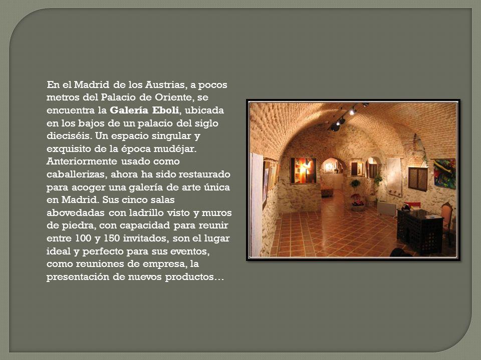 En el Madrid de los Austrias, a pocos metros del Palacio de Oriente, se encuentra la Galería Eboli, ubicada en los bajos de un palacio del siglo dieciséis.