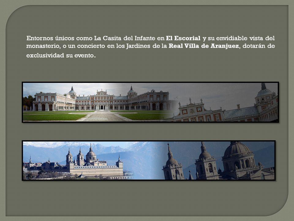 Entornos únicos como La Casita del Infante en El Escorial y su envidiable vista del monasterio, o un concierto en los Jardines de la Real Villa de Aranjuez, dotarán de exclusividad su evento.