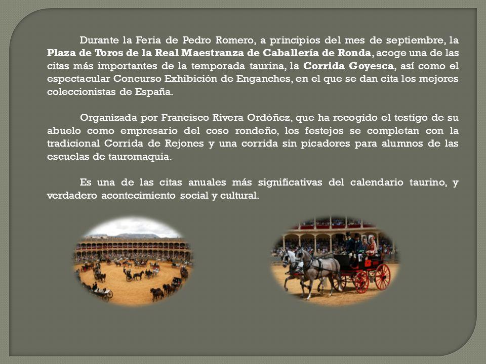 Durante la Feria de Pedro Romero, a principios del mes de septiembre, la Plaza de Toros de la Real Maestranza de Caballería de Ronda, acoge una de las