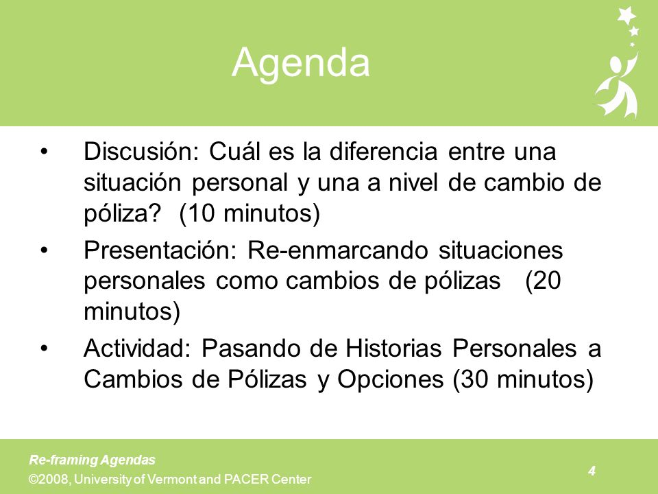 4 Re-framing Agendas ©2008, University of Vermont and PACER Center Agenda Discusión: Cuál es la diferencia entre una situación personal y una a nivel