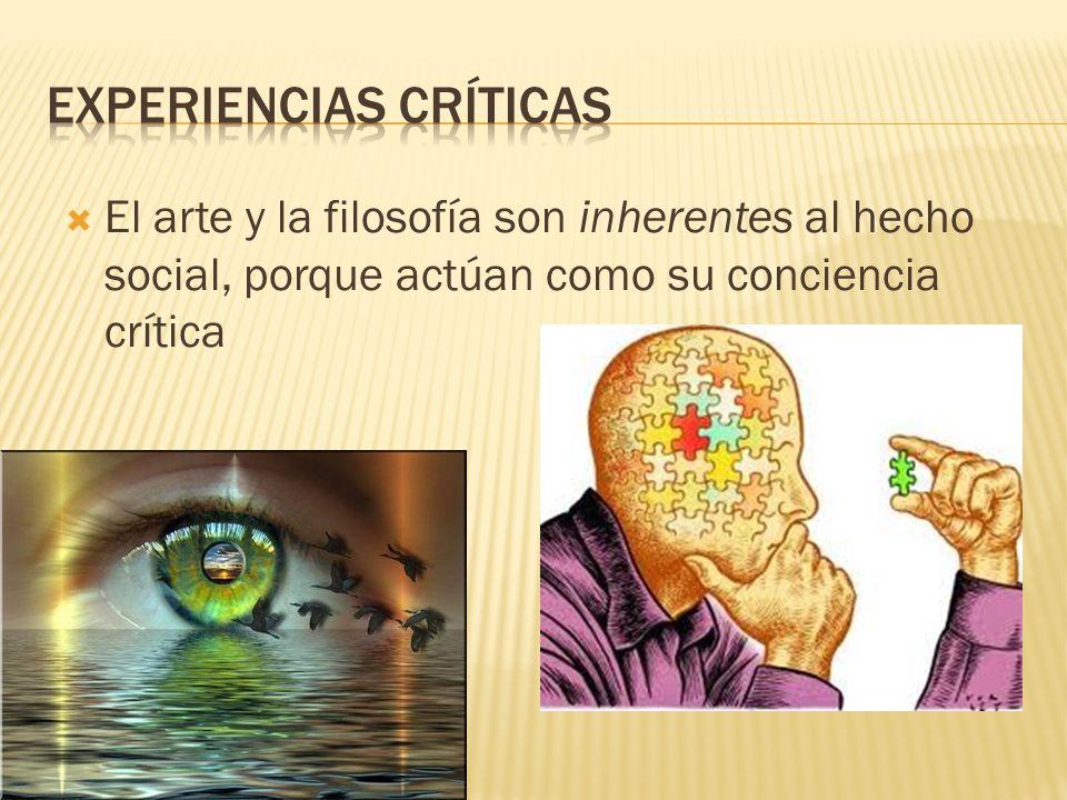 El arte y la filosofía son inherentes al hecho social, porque actúan como su conciencia crítica