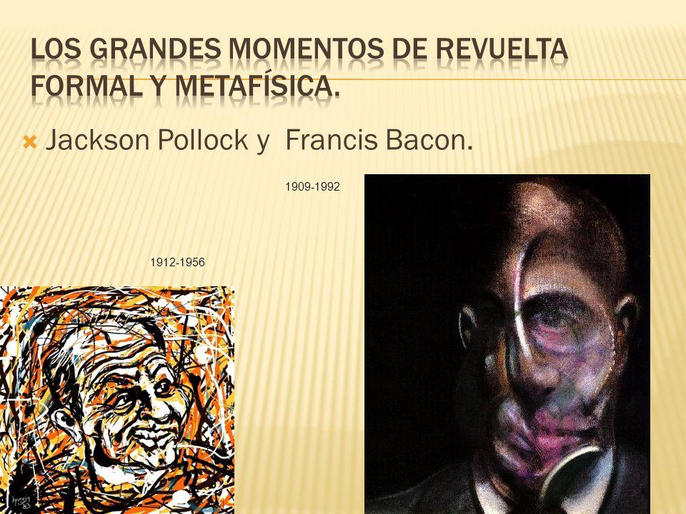 Jackson Pollock y Francis Bacon. 1912-1956 1909-1992