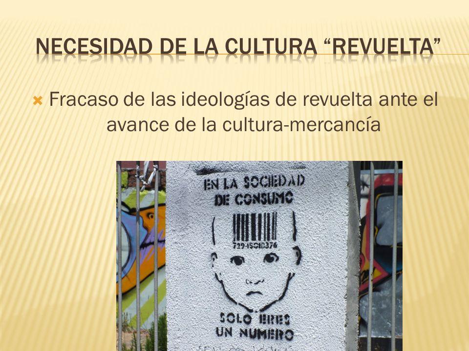 Fracaso de las ideologías de revuelta ante el avance de la cultura-mercancía