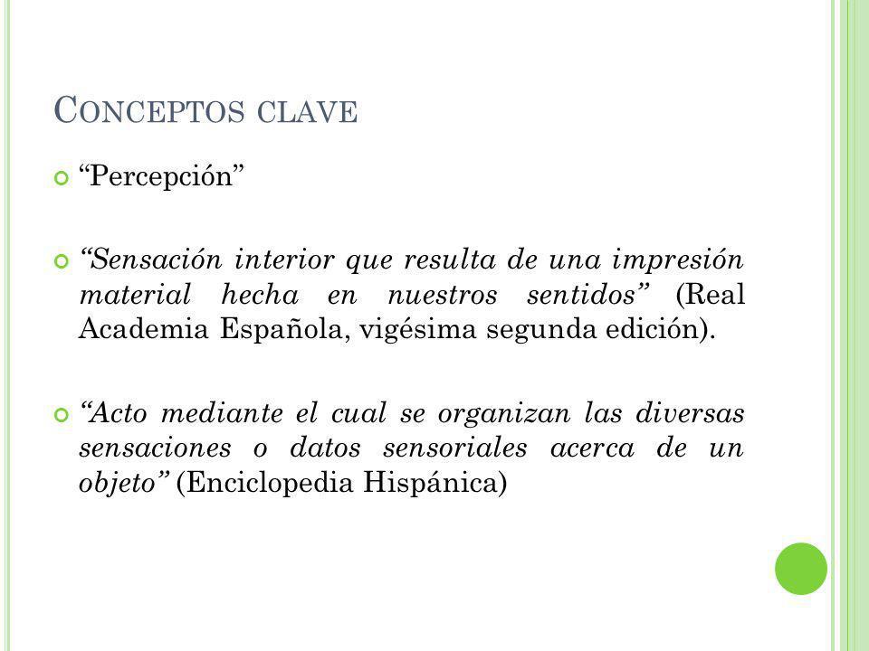 Percepción Sensación interior que resulta de una impresión material hecha en nuestros sentidos (Real Academia Española, vigésima segunda edición).