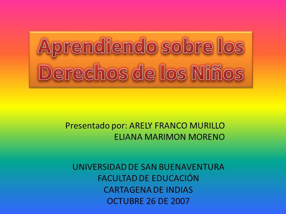 Presentado por: ARELY FRANCO MURILLO ELIANA MARIMON MORENO UNIVERSIDAD DE SAN BUENAVENTURA FACULTAD DE EDUCACIÓN CARTAGENA DE INDIAS OCTUBRE 26 DE 2007