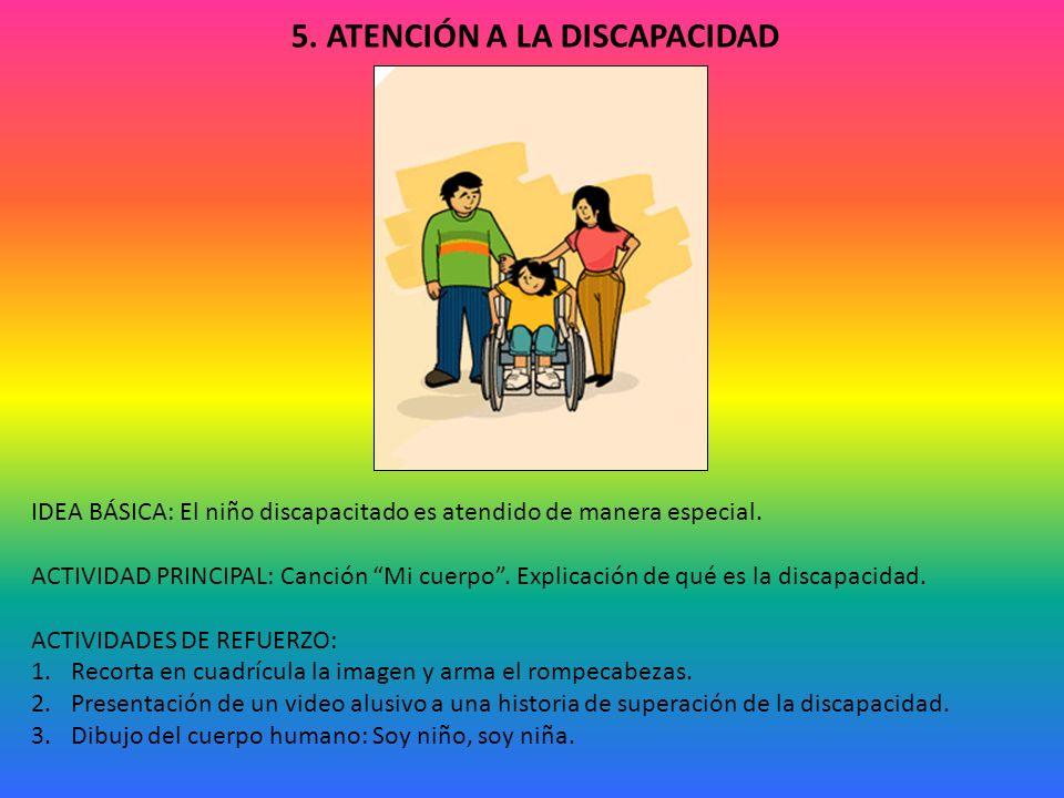 5.ATENCIÓN A LA DISCAPACIDAD IDEA BÁSICA: El niño discapacitado es atendido de manera especial.