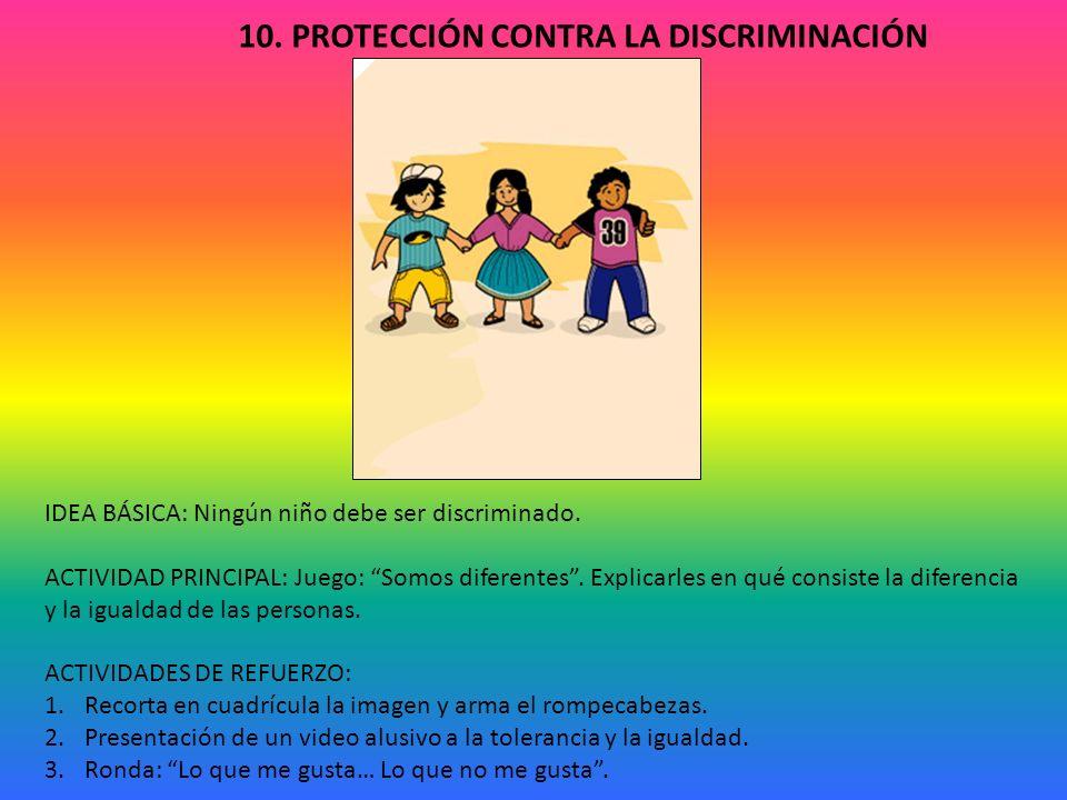 10.PROTECCIÓN CONTRA LA DISCRIMINACIÓN IDEA BÁSICA: Ningún niño debe ser discriminado.