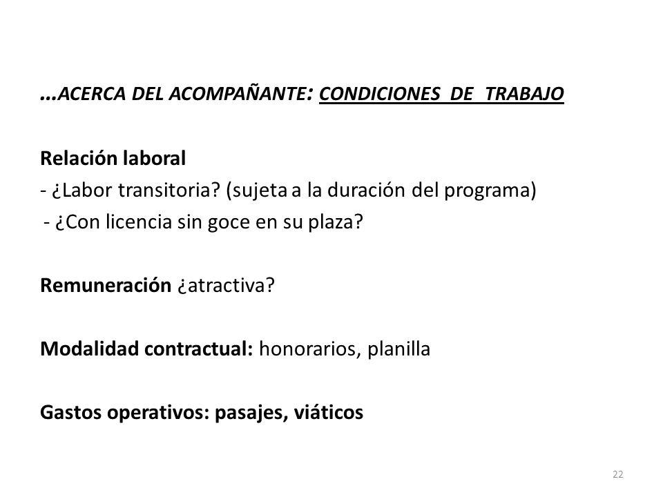 … ACERCA DEL ACOMPAÑANTE : CONDICIONES DE TRABAJO Relación laboral - ¿Labor transitoria? (sujeta a la duración del programa) - ¿Con licencia sin goce