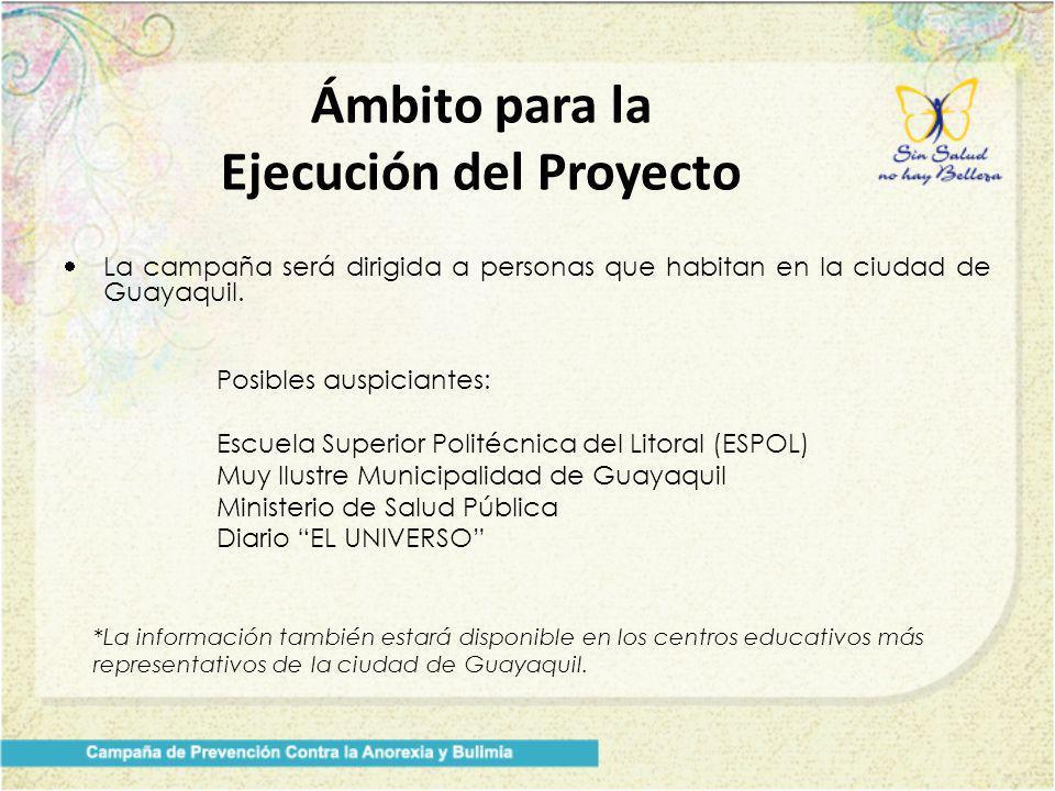 Ámbito para la Ejecución del Proyecto La campaña será dirigida a personas que habitan en la ciudad de Guayaquil. Posibles auspiciantes: Escuela Superi