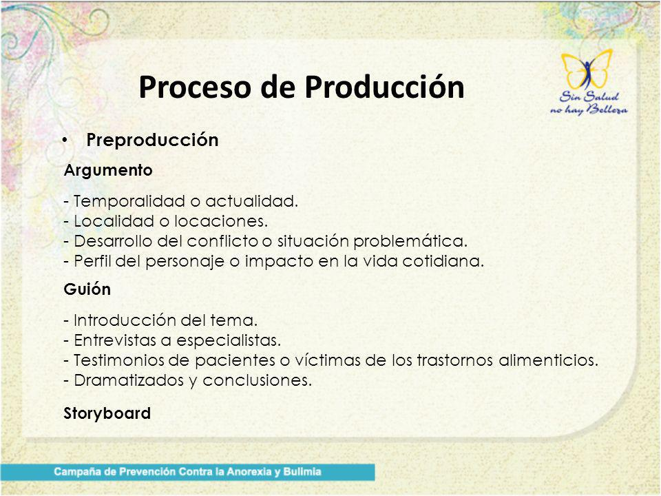 Proceso de Producción Preproducción Argumento - Temporalidad o actualidad. - Localidad o locaciones. - Desarrollo del conflicto o situación problemáti