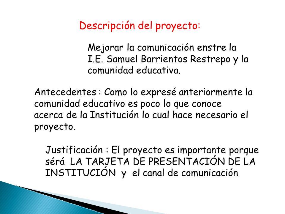 Descripción del proyecto: Justificación : El proyecto es importante porque sérá LA TARJETA DE PRESENTACIÓN DE LA INSTITUCIÓN y el canal de comunicación Mejorar la comunicación enstre la I.E.