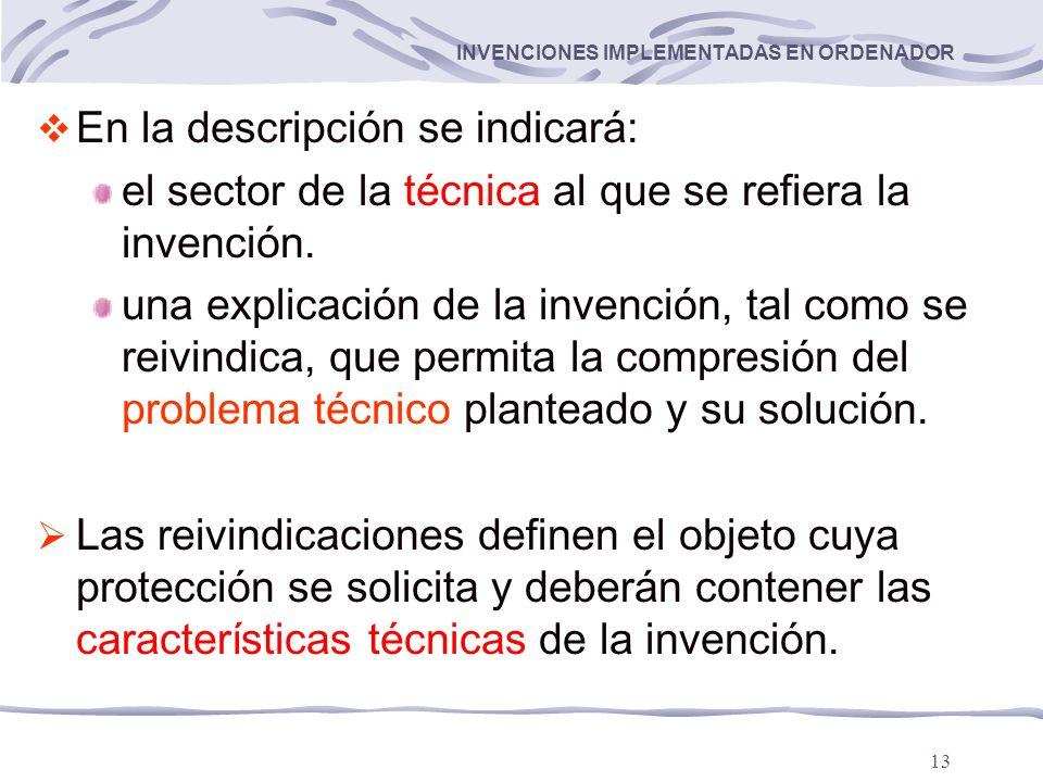13 INVENCIONES IMPLEMENTADAS EN ORDENADOR En la descripción se indicará: el sector de la técnica al que se refiera la invención.