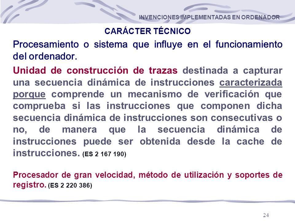 24 INVENCIONES IMPLEMENTADAS EN ORDENADOR CARÁCTER TÉCNICO Procesamiento o sistema que influye en el funcionamiento del ordenador.