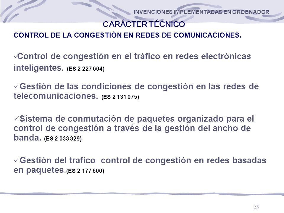 25 INVENCIONES IMPLEMENTADAS EN ORDENADOR CARÁCTER TÉCNICO CONTROL DE LA CONGESTIÓN EN REDES DE COMUNICACIONES.
