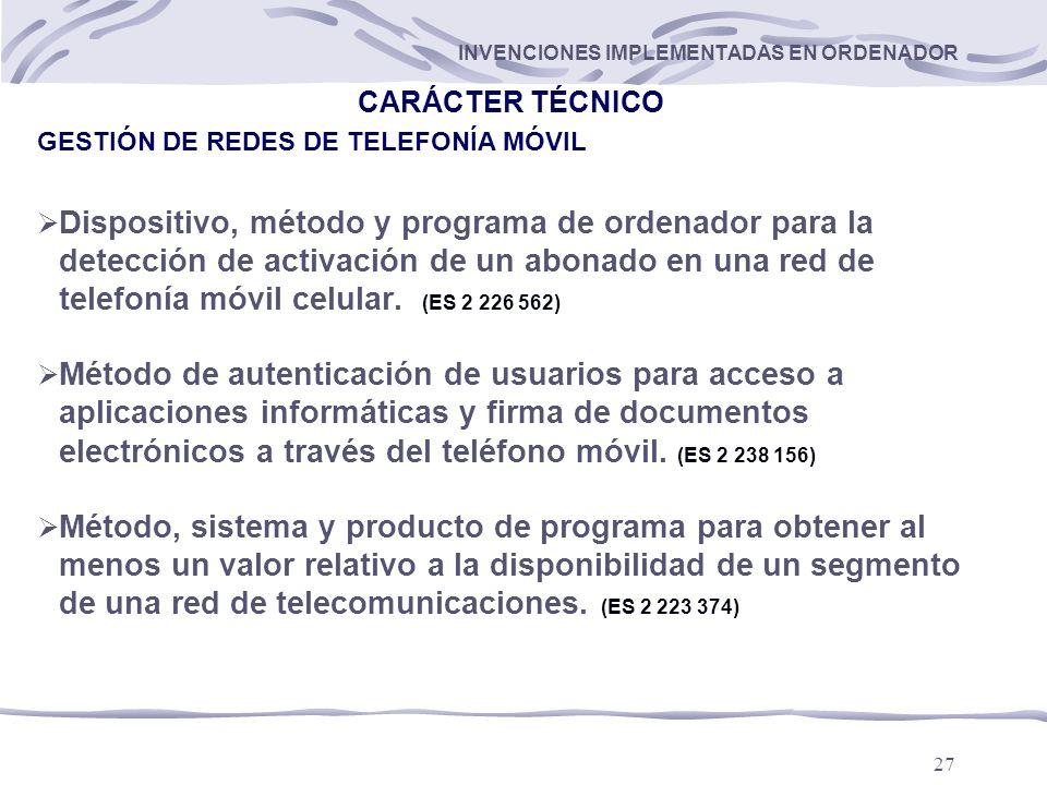 27 INVENCIONES IMPLEMENTADAS EN ORDENADOR CARÁCTER TÉCNICO GESTIÓN DE REDES DE TELEFONÍA MÓVIL Dispositivo, método y programa de ordenador para la detección de activación de un abonado en una red de telefonía móvil celular.