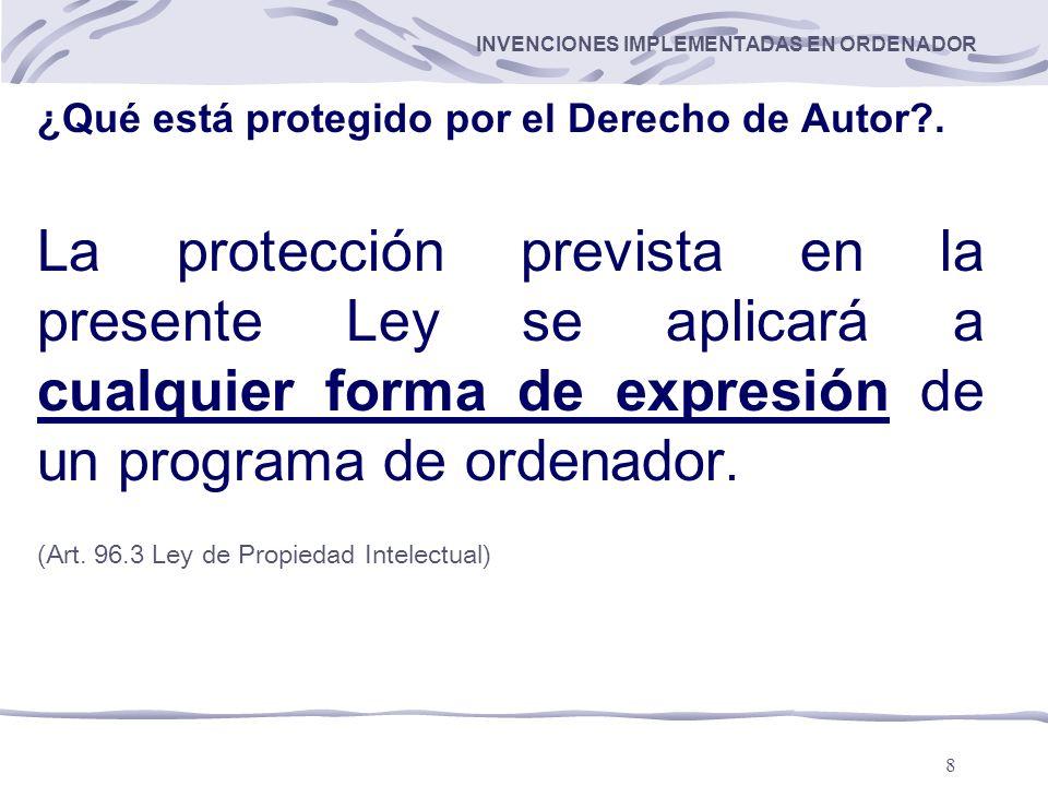 8 INVENCIONES IMPLEMENTADAS EN ORDENADOR ¿Qué está protegido por el Derecho de Autor?.