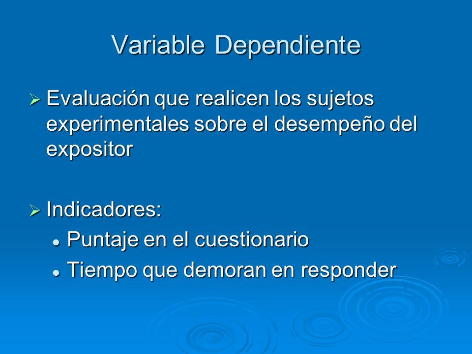 Variable Dependiente Evaluación que realicen los sujetos experimentales sobre el desempeño del expositor Evaluación que realicen los sujetos experimen