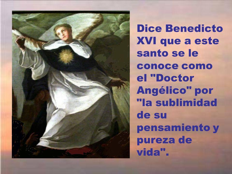 Dice Benedicto XVI que a este santo se le conoce como el Doctor Angélico por la sublimidad de su pensamiento y pureza de vida .