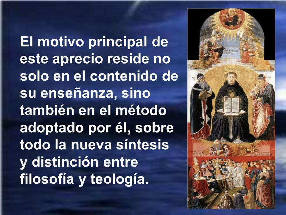 El motivo principal de este aprecio reside no solo en el contenido de su enseñanza, sino también en el método adoptado por él, sobre todo la nueva síntesis y distinción entre filosofía y teología.