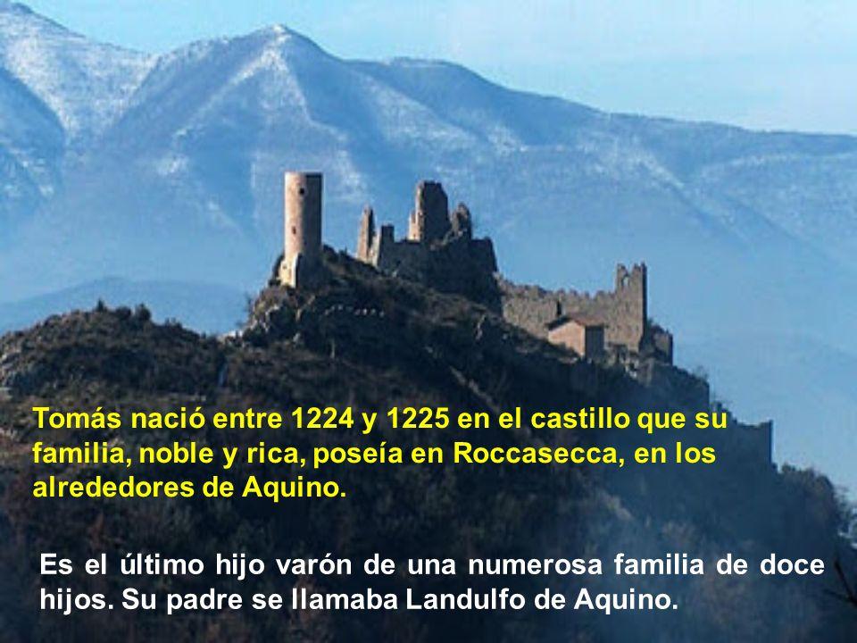 Tomás nació entre 1224 y 1225 en el castillo que su familia, noble y rica, poseía en Roccasecca, en los alrededores de Aquino.