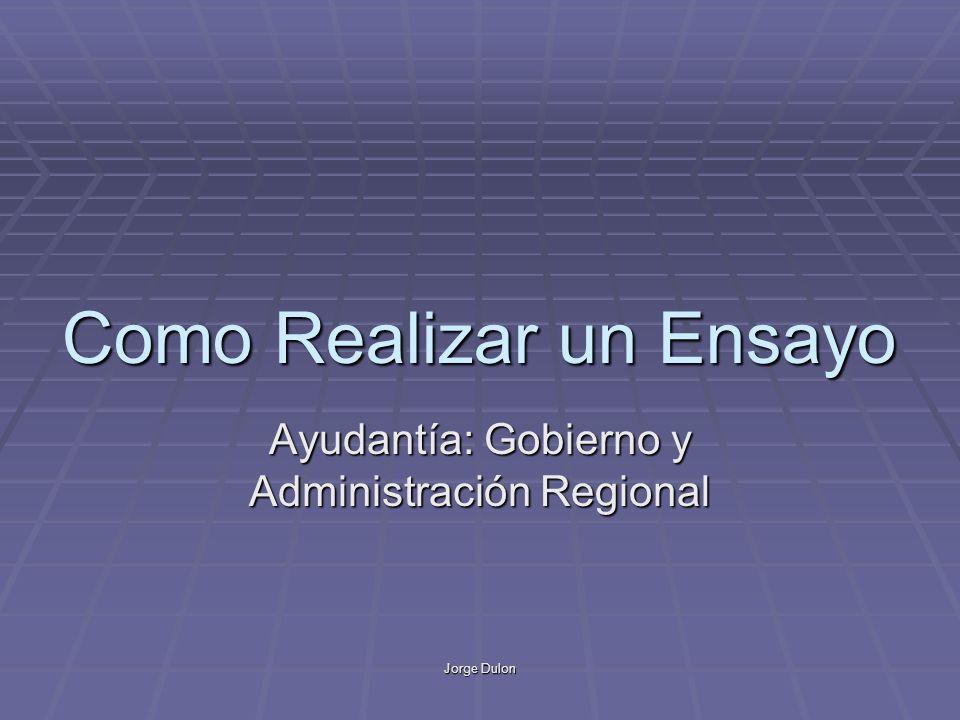Jorge Dulon Como Realizar un Ensayo Ayudantía: Gobierno y Administración Regional