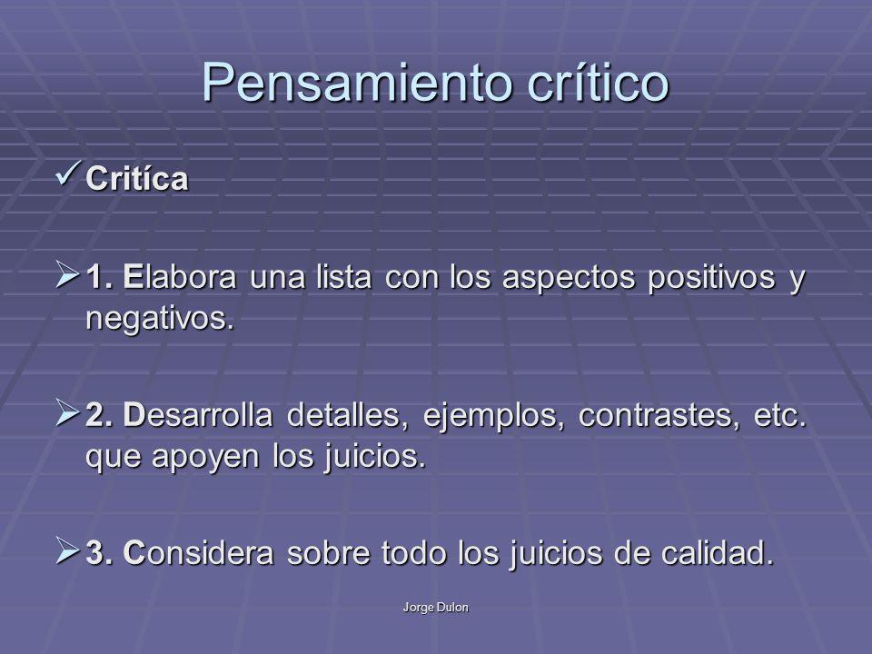 Jorge Dulon Pensamiento crítico Critíca Critíca 1. Elabora una lista con los aspectos positivos y negativos. 1. Elabora una lista con los aspectos pos